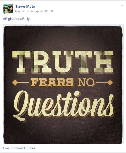 Steve Muto - BigKahunaBully -Truth is a word you do not know?